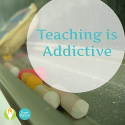 Once You Start, You'll Know Teaching is Addictive