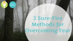 3 Sure-Fire Methods for Overcoming Fear
